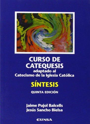 Curso de catequesis: adaptado al nuevo catecismo de la Iglesia católica : síntesis (Religión) por Jaime Pujol Balcells