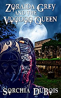 Zoraida Grey and the Voodoo Queen by [DuBois, Sorchia]