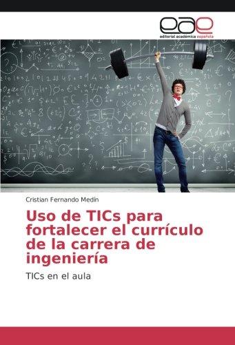 Uso de TICs para fortalecer el currículo de la carrera de ingeniería: TICs en el aula por Cristian Fernando Medín