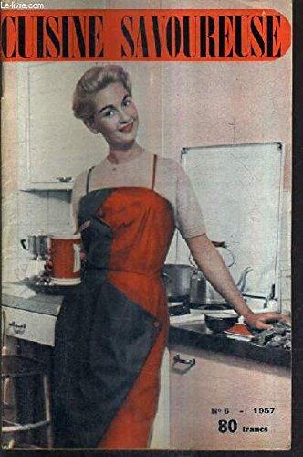 CUISINE SAVOUREUSE N°6 1957 - Amuse guele - aspic printanier - ballotine vatel - crème au rhum - fromage au poulet - flambardes - galopins - koulibiac - laitues fermière - macédoine printanière - salade califronie - soufflé au café etc.. par COLLECTIF