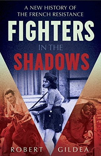 Fighters in the Shadows : A New History of the French Resistance-