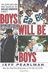 Boys Will Be Boys: The Glory Days and Party Nights of the Dallas Cowboys Dynasty by Jeff Pearlman (2008-09-16)