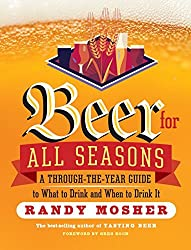 Beer for All Seasons: A Through-the-Year Guide to What to Drink and When to Drink It by Randy Mosher (2015-03-31)