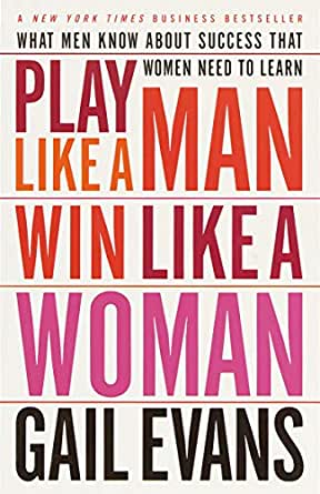 Play Like A Man Win Like A Woman What Men Know About Success That Women Need To Learn English Edition Ebook Evans Gail Amazon It Kindle Store