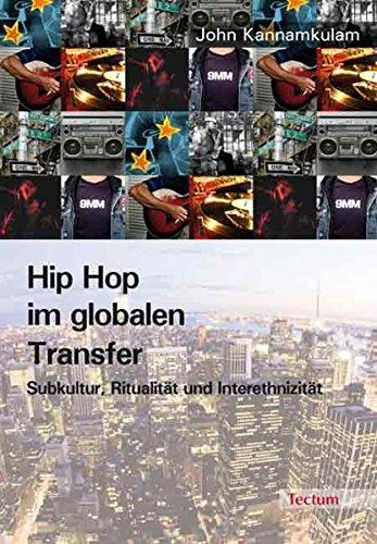 Hip Hop im globalen Transfer: Subkultur, Ritualität und Interethnizität (Transfer Breaker)