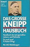 Das grosse Kneipp-Hausbuch: Handbuch der naturgemässen Lebens- und Heilweise (Knaur Taschenbücher. Medizin und Gesundheit) - Sebastian Kneipp