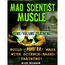 Mad Scientist Muscle: Time/Volume Training (English Edition)