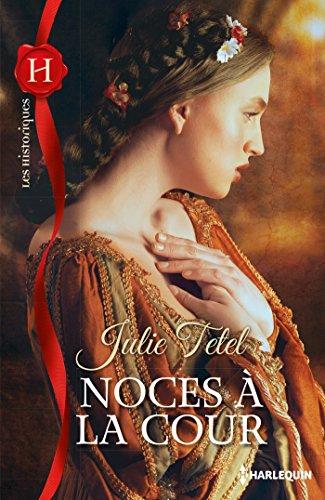 Noces à la Cour (Les Historiques) par Julie Tetel