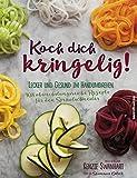 Koch dich kringelig!: Lecker und gesund im Handumdrehen. 108 abwechslungsreiche Rezepte für den Spiralschneider.