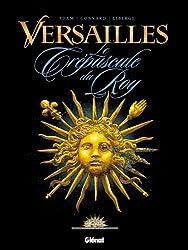 Versailles - Tome 1 : Le crépuscule du Roy