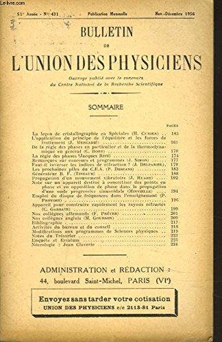 BULLETIN DE L'UNION DES PHYSICIENS, 51e ANNEE, N°431, NOV-DEC 1956. LA LECON DE CRISTALLOGRAPHIE EN SPECIALES, H. CURIEN/ L'APPLICATION DU PRINCIPE D'EQUILIBRE ET LES FORCES DE FROTTEMENT, J. MERCADIE/ DE LA REGLE DES PHASES EN GENERAL ET DE ... par COLLECTIF