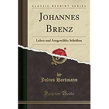 Johannes Brenz: Leben und Ausgewählte Schriften (Classic Reprint)