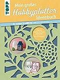 Mein großes Hobbyplotter-Ideenbuch für Brother ScanNCut und Silhouette: Filigrane Projekte aus...
