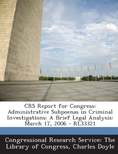 Crs Report for Congress: Administrative Subpoenas in Criminal Investigations: A Brief Legal Analysis: March 17, 2006 - Rl33321