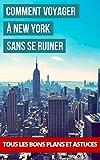 Comment voyager à New York sans se ruiner: New York Pas Cher, tous les bons plans et astuces