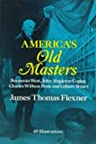 America's Old Masters: Benjamin West, John Singleton Copley, Charles Wilson Peale and Gilbert Stuart by James Thomas Flexner (1994-02-03)