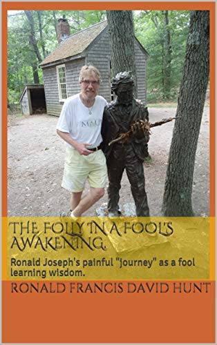 """The Folly in a Fool's Awakening.: Ronald Joseph's painful """"journey"""" as a fool learning wisdom. (English Edition)"""