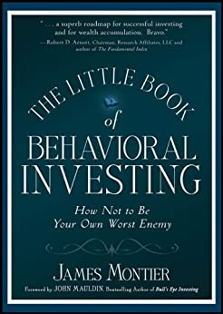The Little Book of Behavioral Investing: How not to be your own worst enemy (Little Books, Big Profits (UK)) by [Montier, James]