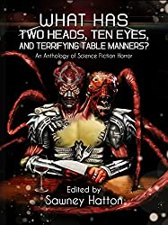 What Has Two Heads, Ten Eyes, and Terrifying Table Manners?: An Anthology of Science Fiction Horror