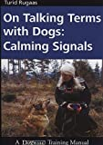 On Talking Terms With Dogs: Calming Signals by Turid Rugaas (2005) Paperback
