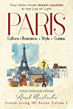 Paris: Culture. Romance. Style. Cuisine - Create Your Tailor-Made Dream Vacation in the City of Light (Bonus Included) (English Edition)