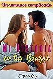 Mi historia en tus brazos: Un romance complicado (Literatura en Español) (romance hot)