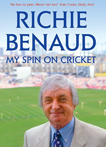 My Spin on Cricket: A celebration of the game of cricket (English Edition) por Richie Benaud