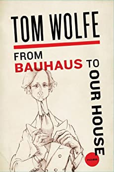 From Bauhaus to Our House par [Wolfe, Tom]