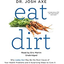 Eat Dirt: Why Leaky Gut May Be the Root Cause of Your Health Problems and 5 Surprising Steps to Cure It: Library Edition