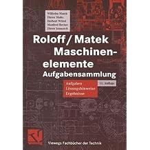 Roloff/Matek Maschinenelemente Aufgabensammlung. Aufgaben, Lösungshinweise, Ergebnisse (Viewegs Fachbücher der Technik)
