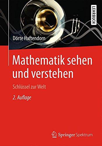 Mathematik sehen und verstehen: Schlüssel zur Welt