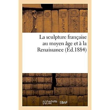 La sculpture française au moyen âge et à la Renaissance