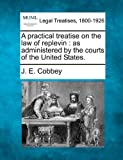 A Practical Treatise on the Law of Replevin: As Administered by the Courts of the United States.