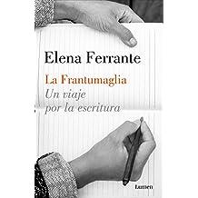 La frantumaglia: Un viaje por la escritura
