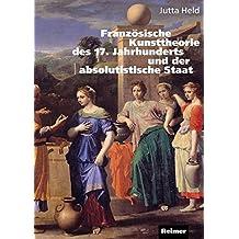 Französische Kunsttheorie des 17. Jahrhunderts und der absolutistische Staat: Le Brun und die ersten acht Vorlesungen an der königlichen Akademie