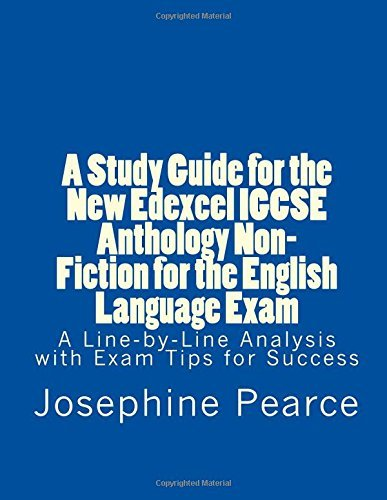 A Study Guide for the New Edexcel IGCSE Anthology Non-Fiction for the English Language Exam: A Line-by-Line Analysis of the Non-Fiction Prose Extracts with Exam Tips for Success by Ms Josephine Pearce (2016-12-14)