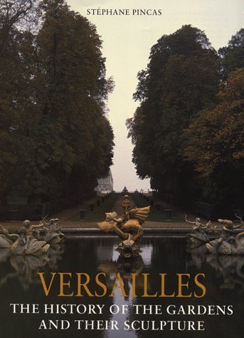 Versailles: The History of the Gardens and Their Sculpture by Stephane Pincas (1996-09-01)