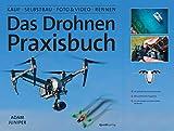 Das Drohnen-Praxisbuch: Kauf, Selbstbau, Foto & Video, Rennen