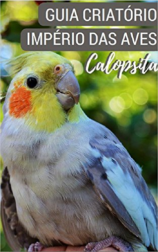 Guia Criatório Império das Aves Calopsita (Portuguese Edition) por Paulo Chaves