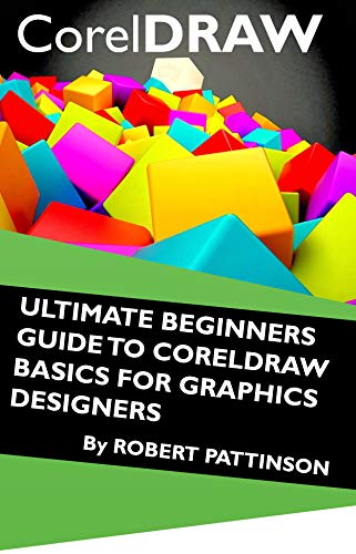 ULTIMATE BEGINNERS GUIDE TO CORELDRAW BASICS FOR GRAPHICS DESIGNERS (English Edition)