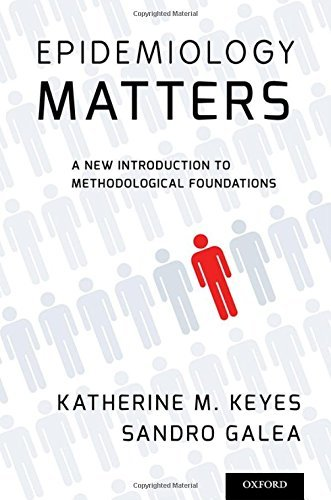Epidemiology Matters: A New Introduction to Methodological Foundations by Katherine M. Keyes Sandro Galea(2014-07-16)