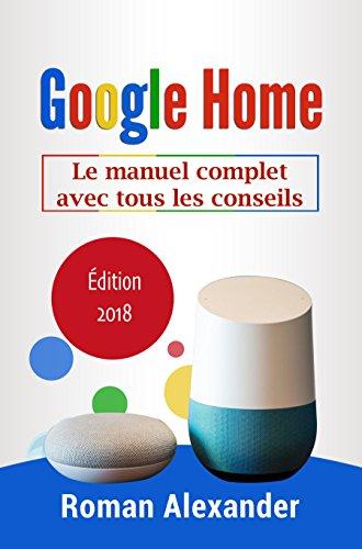 Google Home: Le manuel complet avec tous les conseils (Smart Home System t. 2) par Roman Alexander
