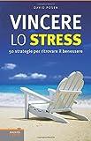 Vincere lo stress. 50 strategie per ritrovare il benessere