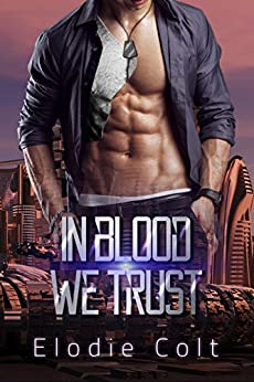 In Blood We Trust: (A Dystopian Romance) by [Colt, Elodie]