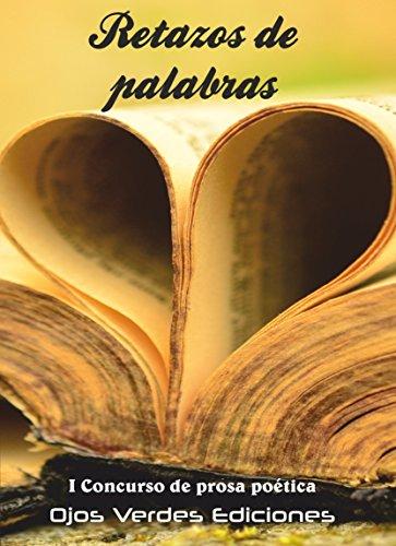 Retazos de palabras: I Concurso de prosa poética Ojos Verdes Ediciones