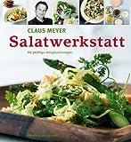 Salatwerkstatt: 80 pfiffige Originalrezepte von Claus Meyer