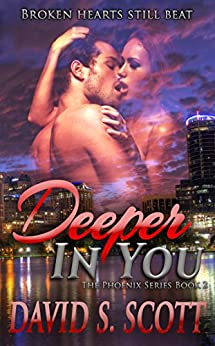 Deeper In You (The Phoenix Series Book 2) by [Scott, David S.]