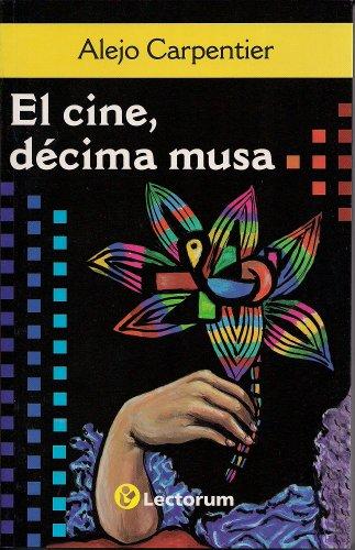 El Cine, Decima Musa (Movie, Tenth Goddesses) por Alejo Carpentier