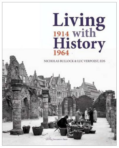 Living With History, 1914-1964: Rebuilding Europe After the First and Second World Wars and the Role of Heritage Preservation