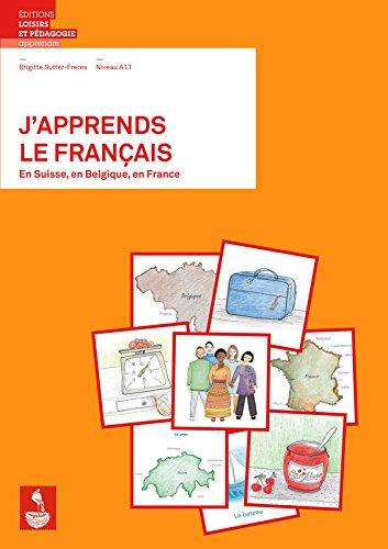J'apprends le français en Suisse, en Belgique, en France Niveau A1.1 : Méthode pour adultes migrants grands débutants
